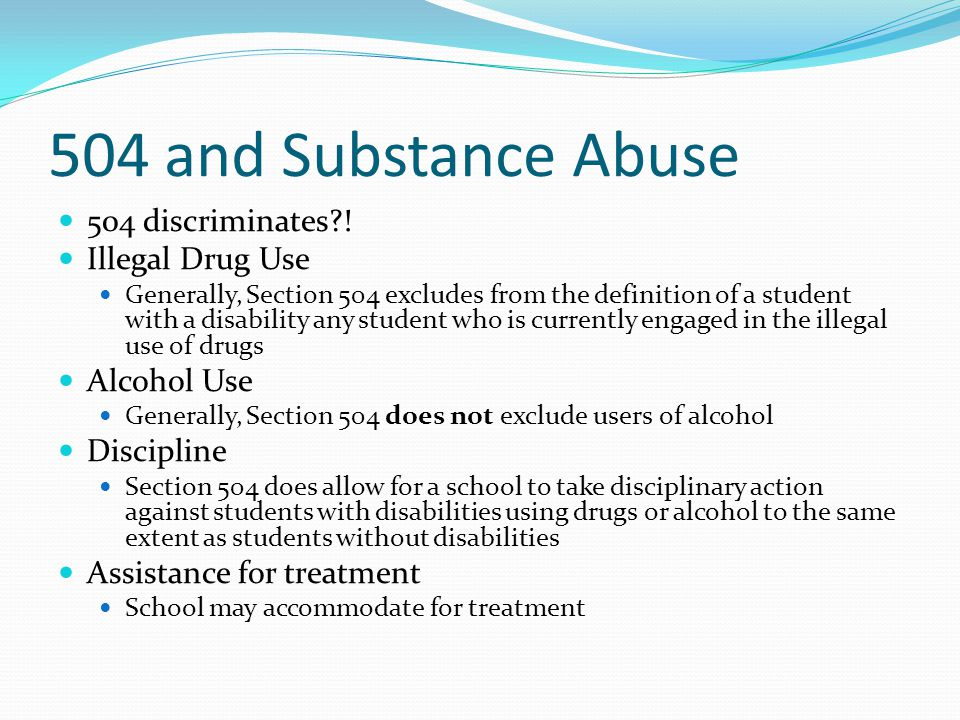 504 and Substance Abuse 504 discriminates ! Illegal Drug Use