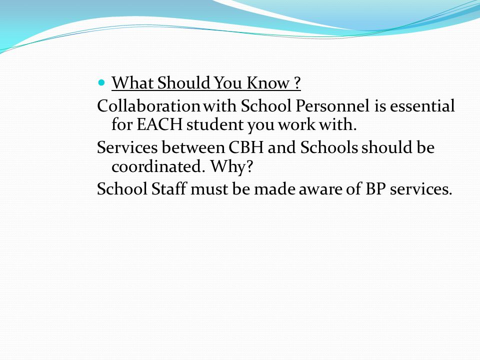 What Should You Know Collaboration with School Personnel is essential for EACH student you work with.