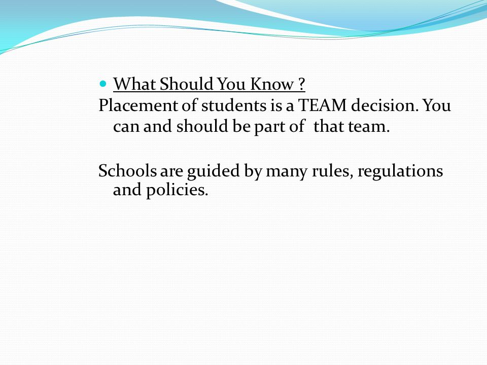 What Should You Know Placement of students is a TEAM decision. You can and should be part of that team.