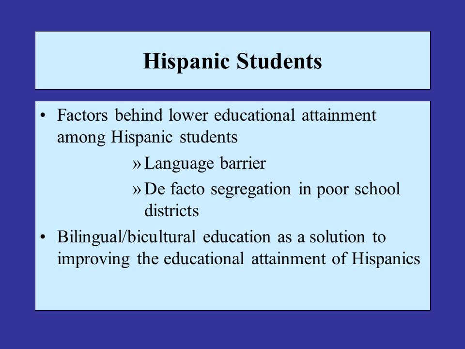 Hispanic Students Factors behind lower educational attainment among Hispanic students. Language barrier.