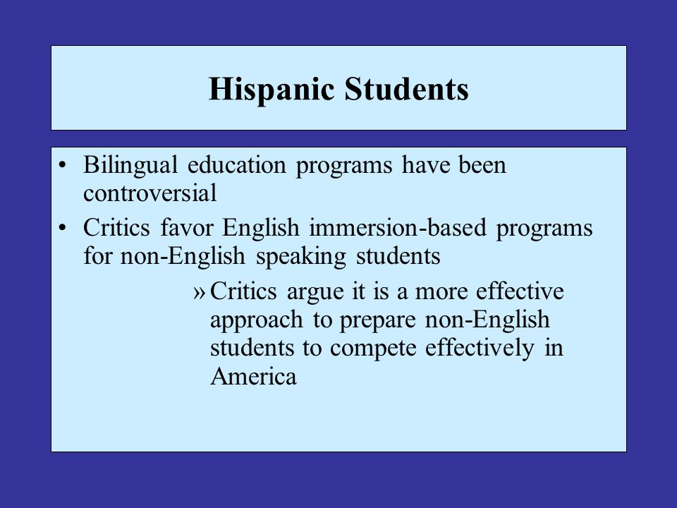 Hispanic Students Bilingual education programs have been controversial