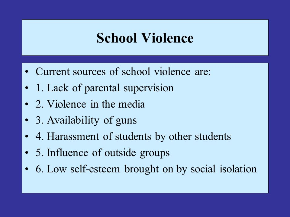 School Violence Current sources of school violence are: