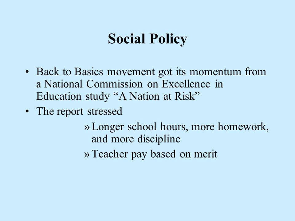 Social Policy Back to Basics movement got its momentum from a National Commission on Excellence in Education study A Nation at Risk