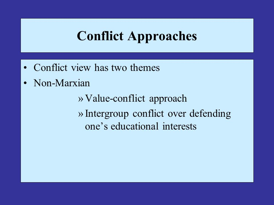 Conflict Approaches Conflict view has two themes Non-Marxian