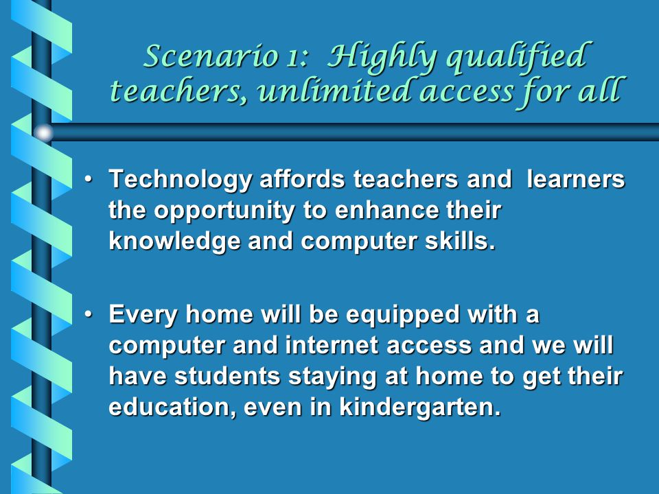 Scenario 1: Highly qualified teachers, unlimited access for all