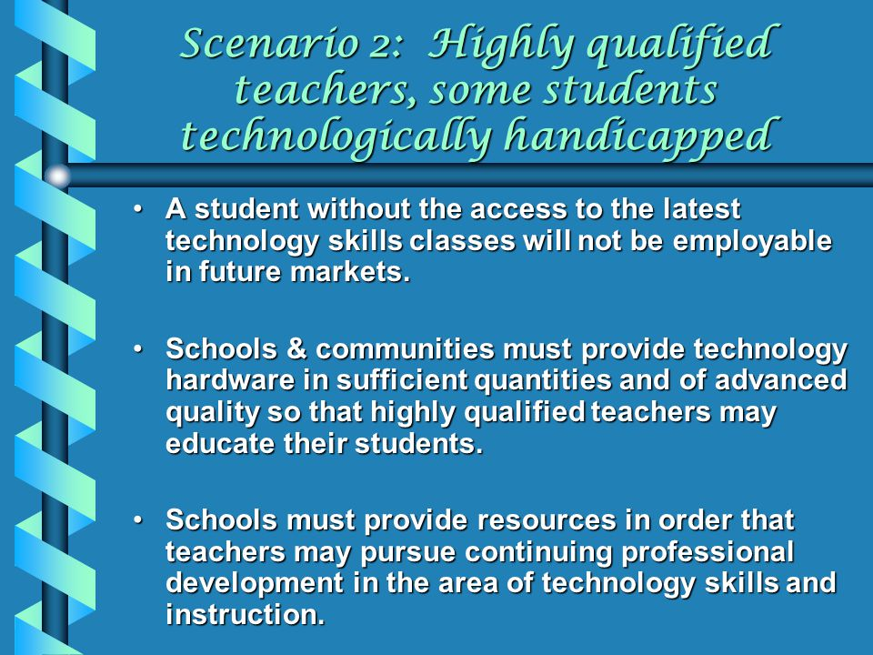 Scenario 2: Highly qualified teachers, some students technologically handicapped
