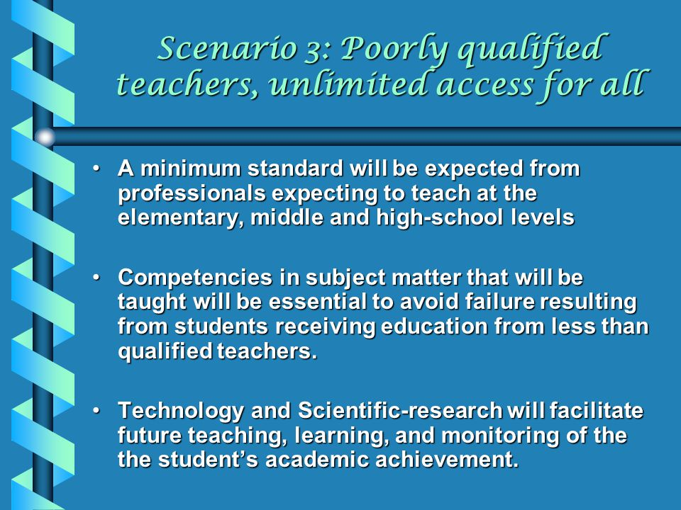 Scenario 3: Poorly qualified teachers, unlimited access for all