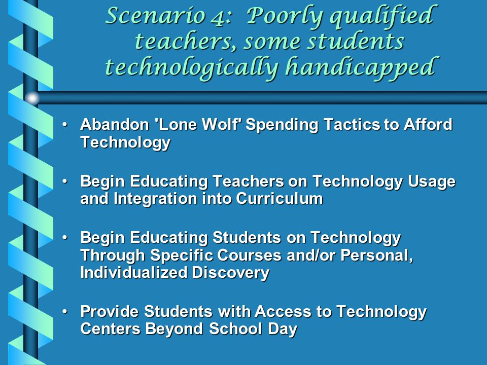 Scenario 4: Poorly qualified teachers, some students technologically handicapped