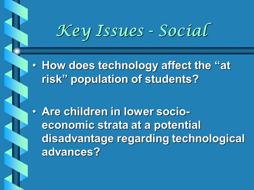 Key Issues - Social How does technology affect the at risk population of students
