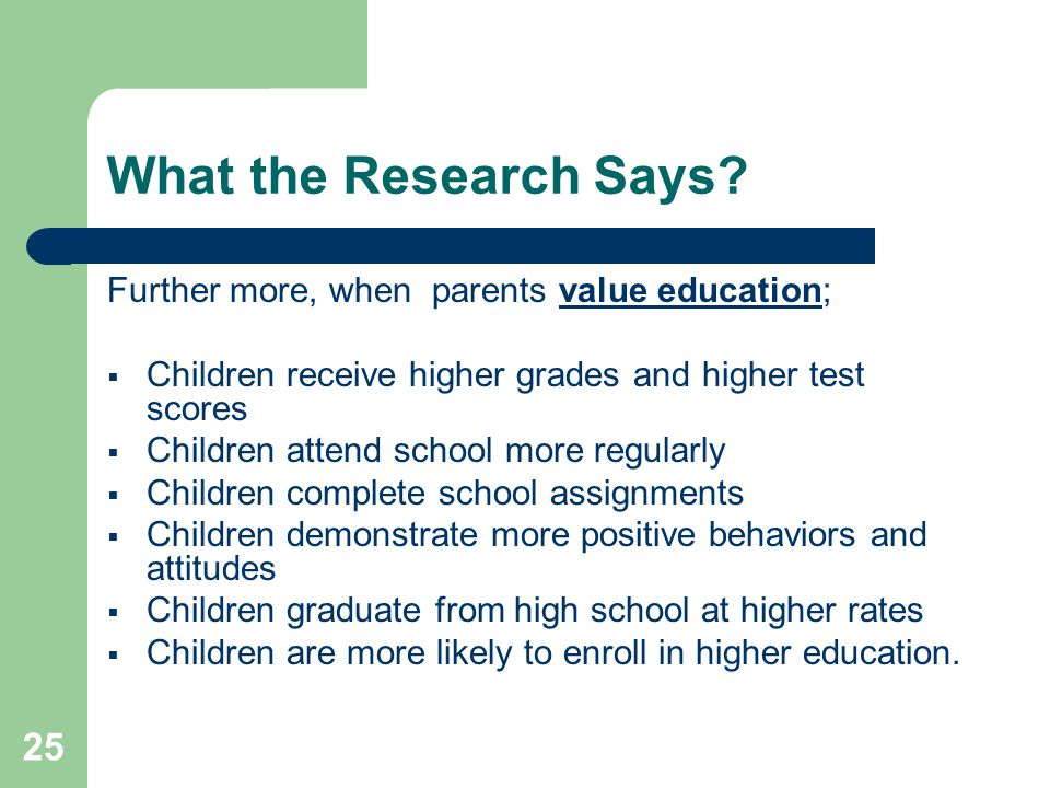 What the Research Says Further more, when parents value education;