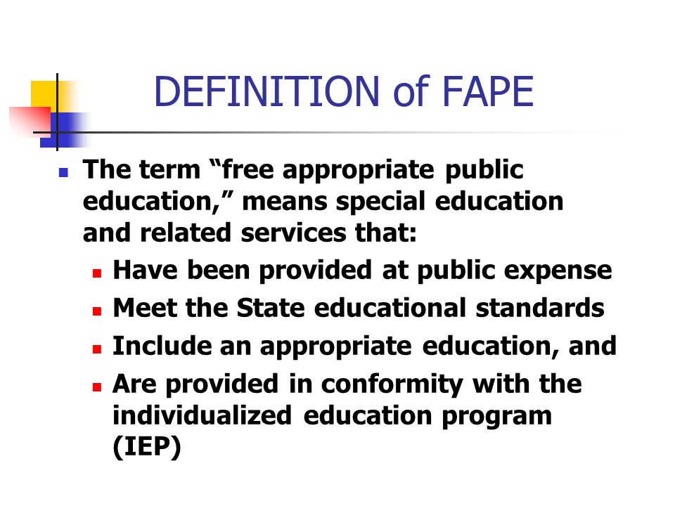 DEFINITION of FAPE The term free appropriate public education, means special education and related services that:
