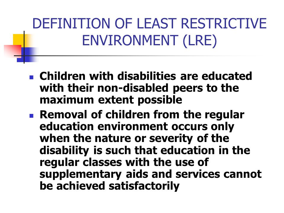 DEFINITION OF LEAST RESTRICTIVE ENVIRONMENT (LRE)