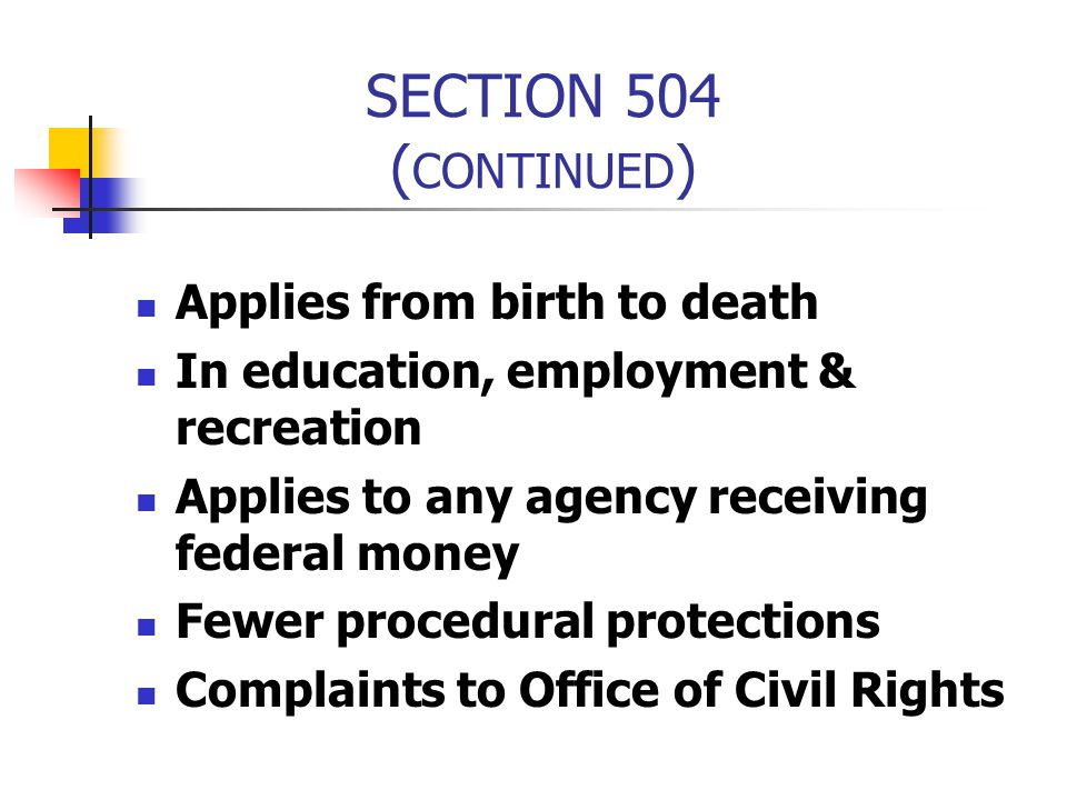 SECTION 504 (CONTINUED) Applies from birth to death