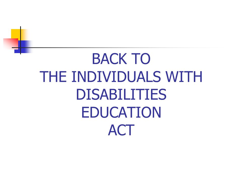 BACK TO THE INDIVIDUALS WITH DISABILITIES EDUCATION ACT