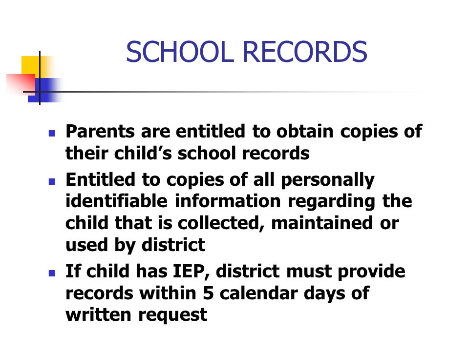 SCHOOL RECORDS Parents are entitled to obtain copies of their child's school records.