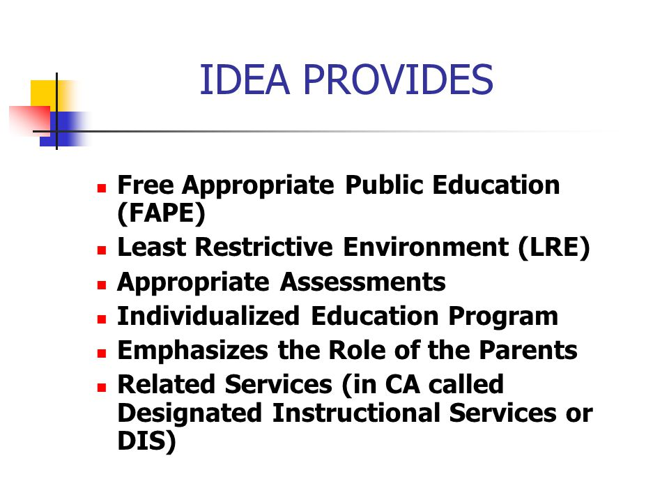 IDEA PROVIDES Free Appropriate Public Education (FAPE)