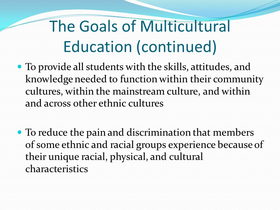 The Goals of Multicultural Education (continued)