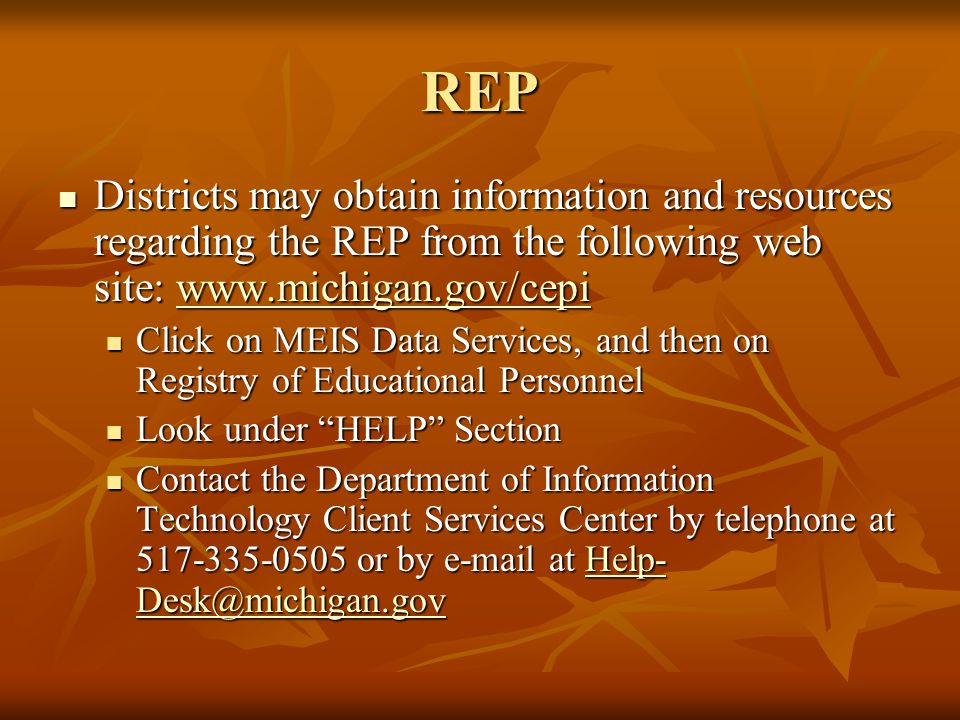 REP Districts may obtain information and resources regarding the REP from the following web site: www.michigan.gov/cepi.
