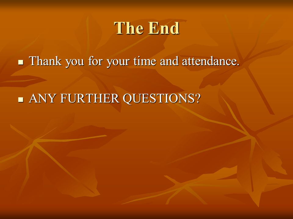 The End Thank you for your time and attendance. ANY FURTHER QUESTIONS