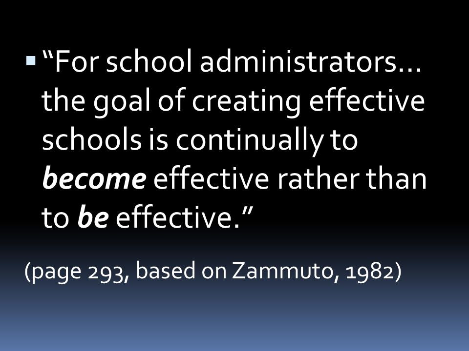 For school administrators… the goal of creating effective schools is continually to become effective rather than to be effective.