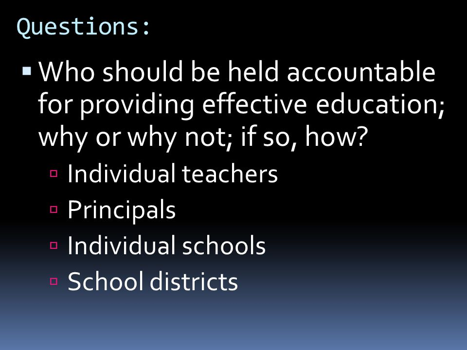 Questions: Who should be held accountable for providing effective education; why or why not; if so, how