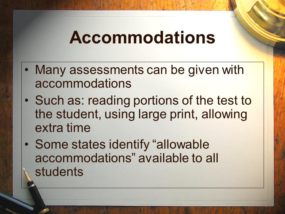 Accommodations Many assessments can be given with accommodations