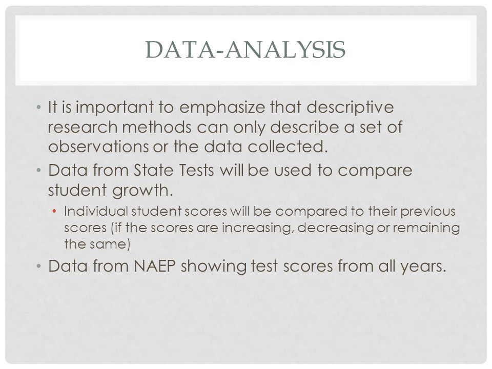 Data-analysis It is important to emphasize that descriptive research methods can only describe a set of observations or the data collected.
