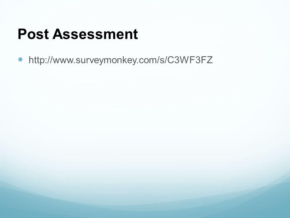 Post Assessment http://www.surveymonkey.com/s/C3WF3FZ