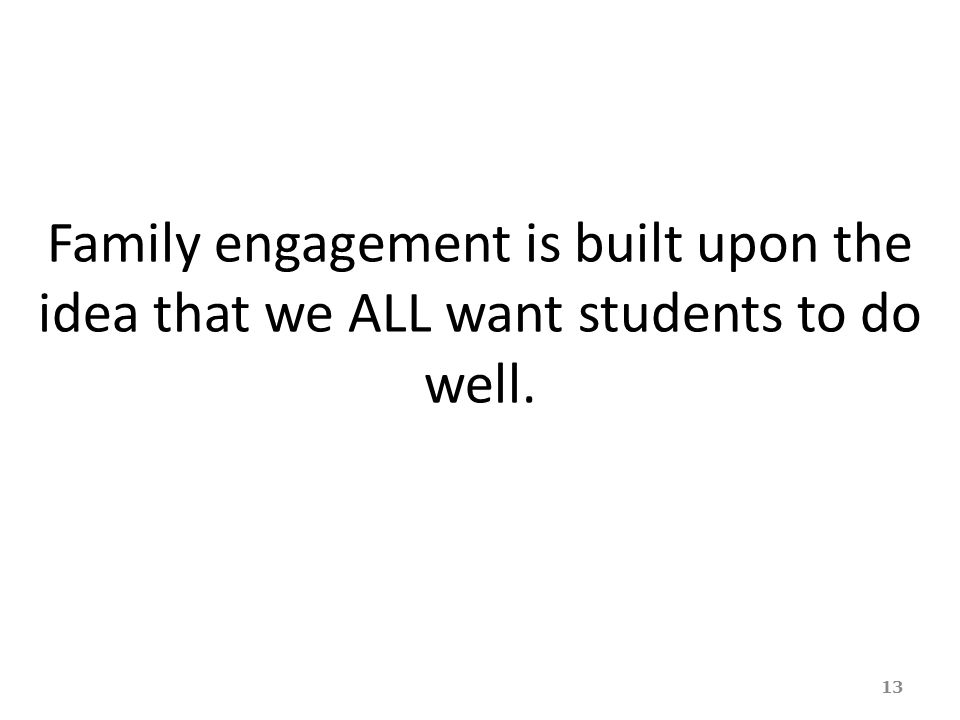 Family engagement is built upon the idea that we ALL want students to do well.