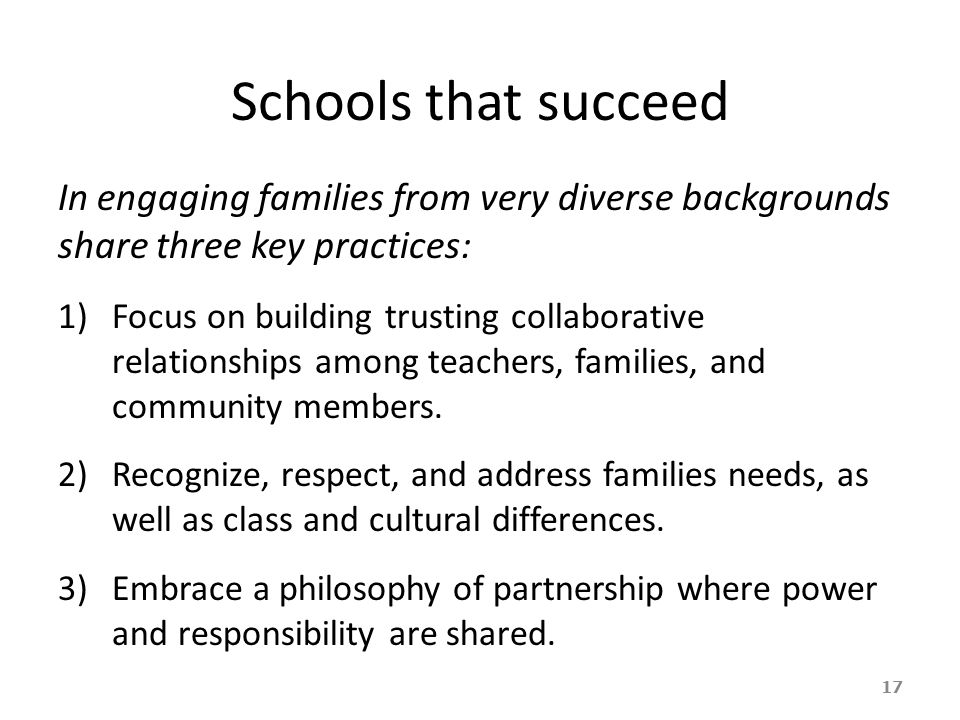 Schools that succeed In engaging families from very diverse backgrounds share three key practices: