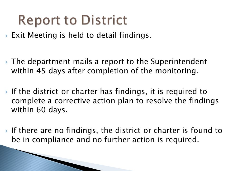 Report to District Exit Meeting is held to detail findings.