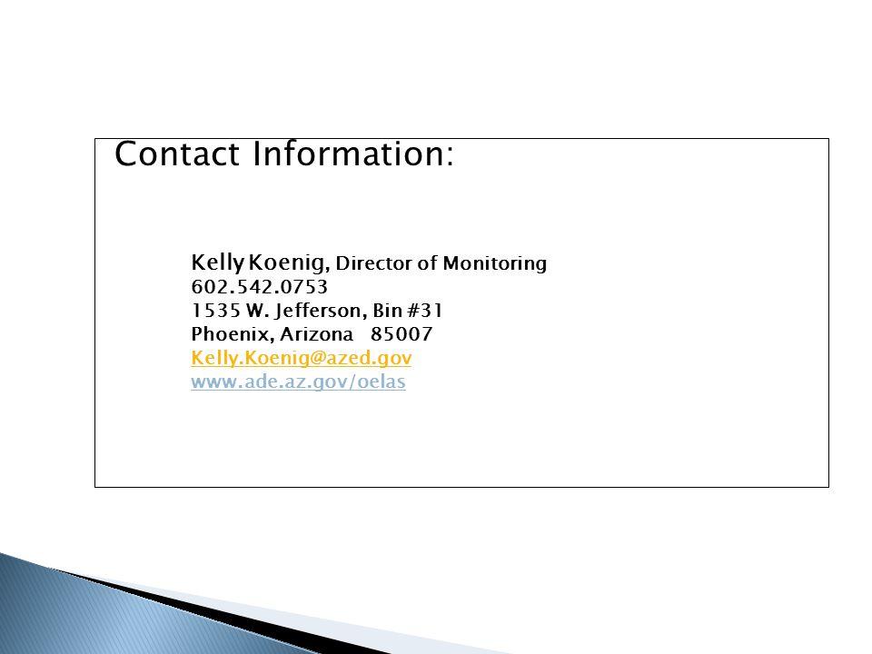 Contact Information: Kelly Koenig, Director of Monitoring. 602.542.0753. 1535 W. Jefferson, Bin #31.