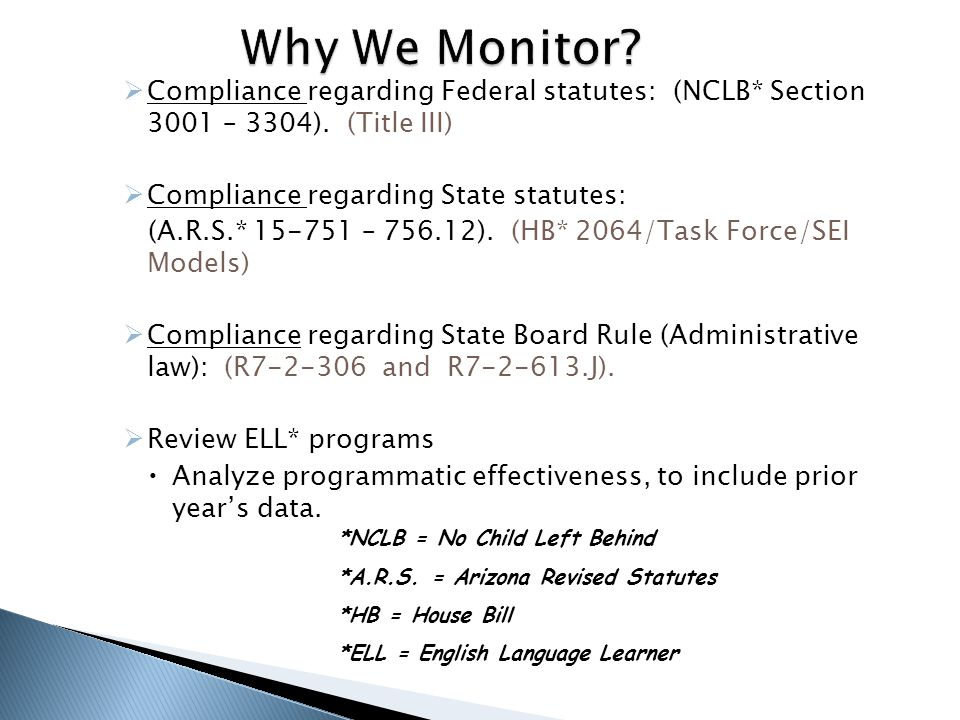Why We Monitor Compliance regarding Federal statutes: (NCLB* Section 3001 – 3304). (Title III) Compliance regarding State statutes: