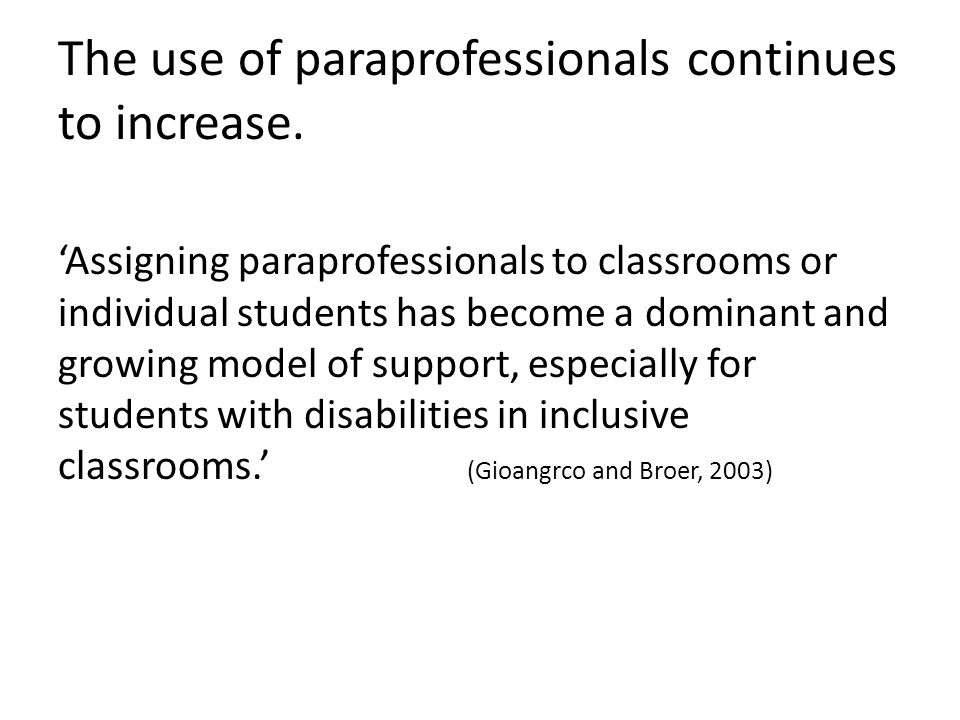 The use of paraprofessionals continues to increase.