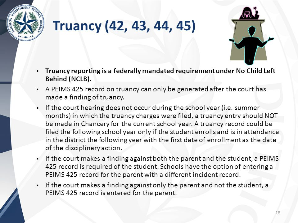 Truancy (42, 43, 44, 45) Truancy reporting is a federally mandated requirement under No Child Left Behind (NCLB).
