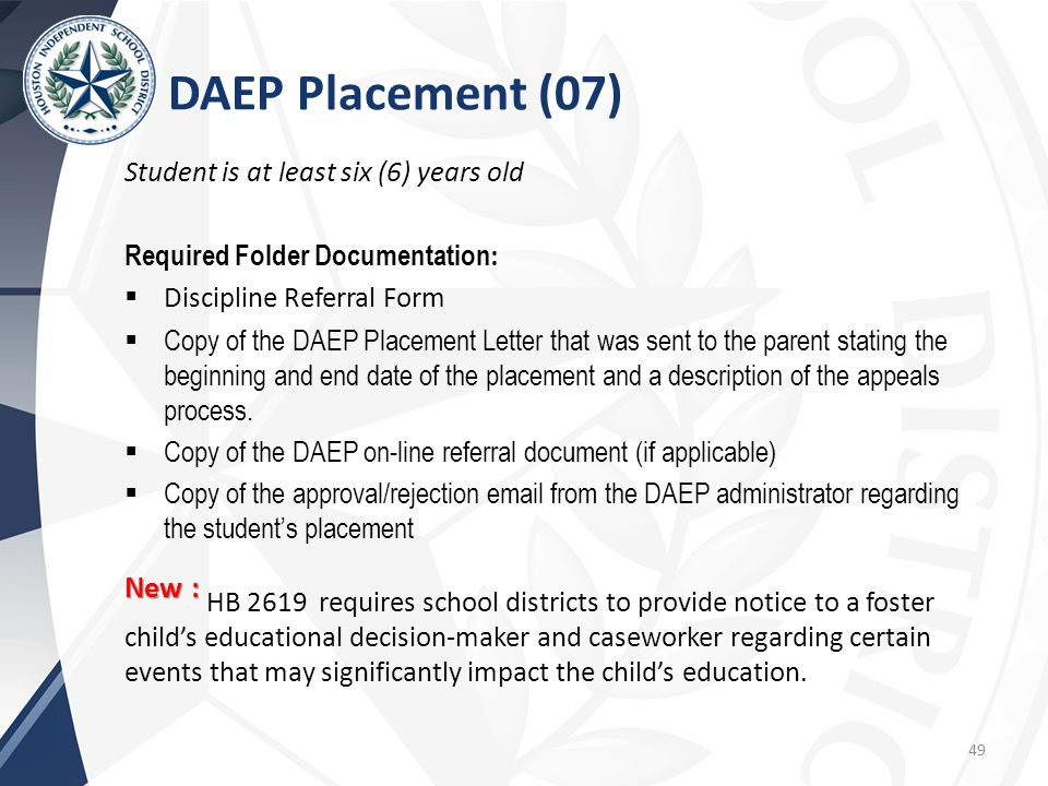 DAEP Placement (07) Student is at least six (6) years old. Required Folder Documentation: Discipline Referral Form.
