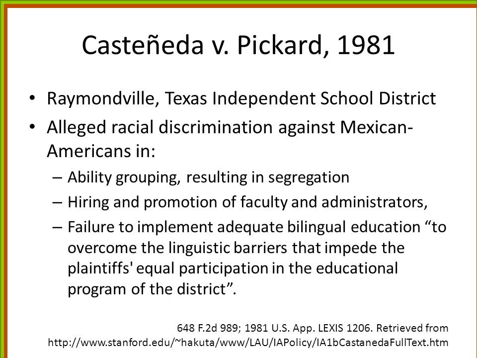 Casteñeda v. Pickard, 1981 Raymondville, Texas Independent School District. Alleged racial discrimination against Mexican-Americans in: