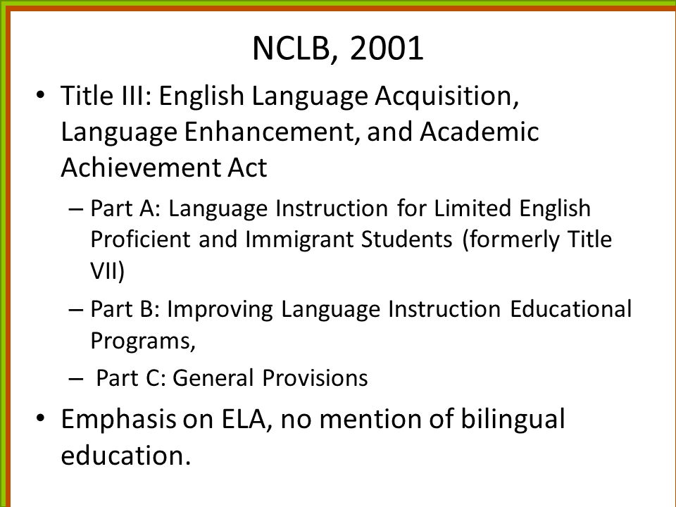 NCLB, 2001 Title III: English Language Acquisition, Language Enhancement, and Academic Achievement Act.