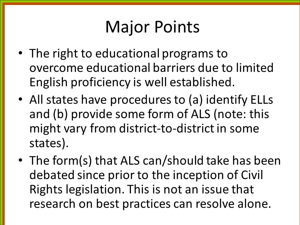 Major Points The right to educational programs to overcome educational barriers due to limited English proficiency is well established.