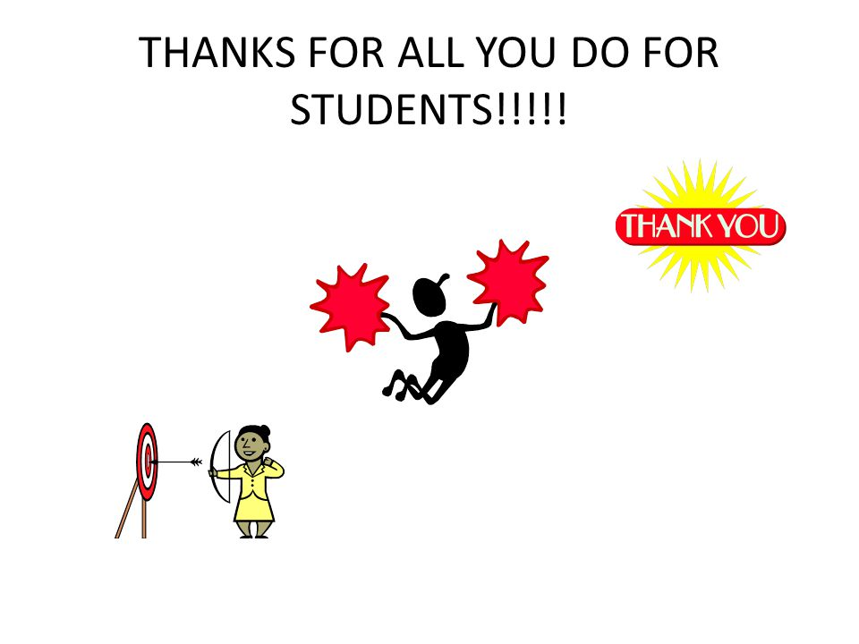 THANKS FOR ALL YOU DO FOR STUDENTS!!!!!
