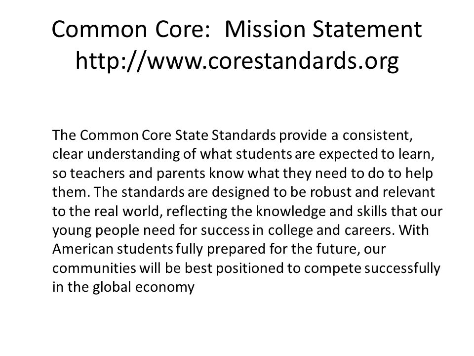 Common Core: Mission Statement http://www.corestandards.org