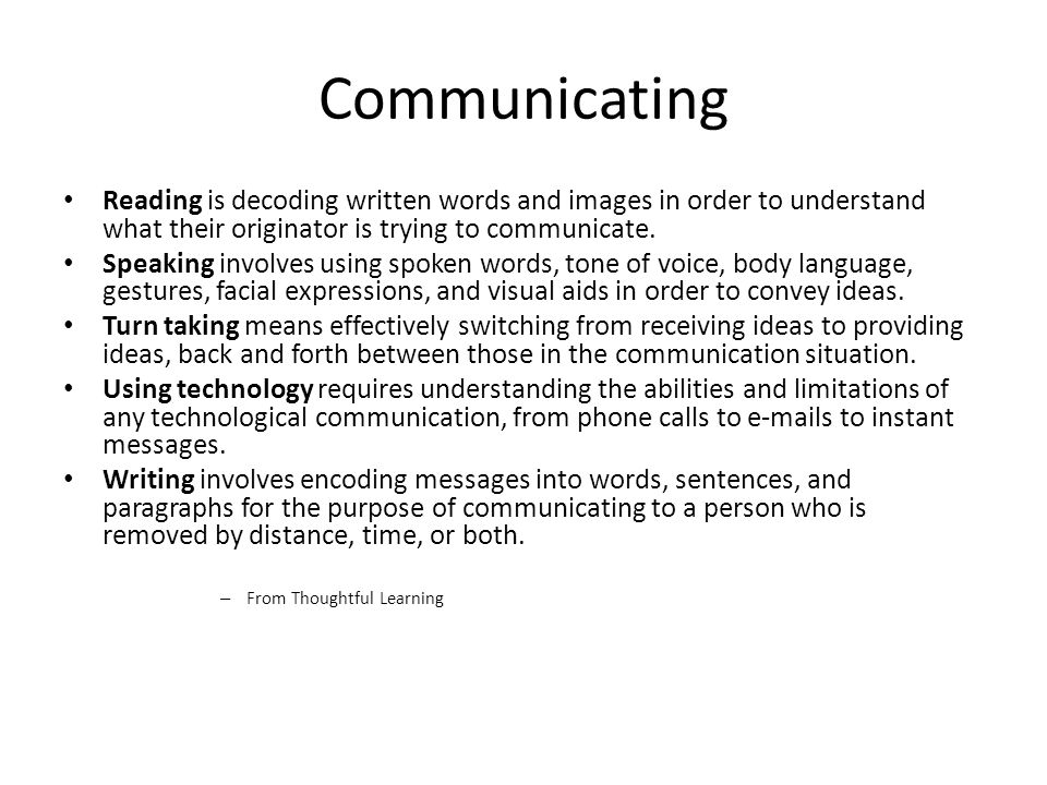 Communicating Reading is decoding written words and images in order to understand what their originator is trying to communicate.