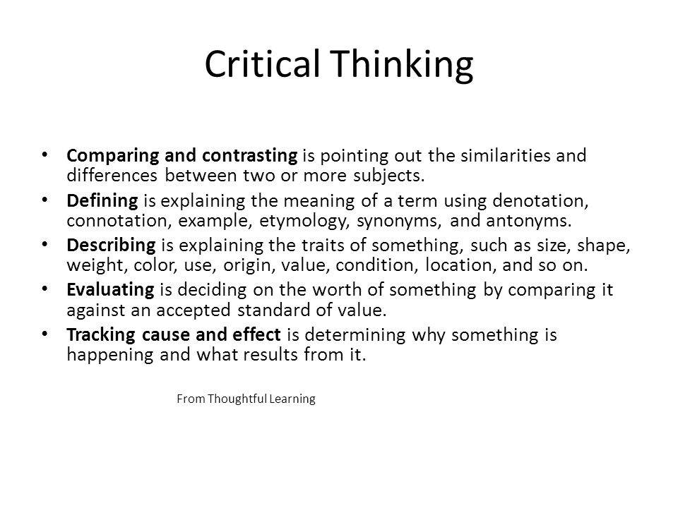Critical Thinking Comparing and contrasting is pointing out the similarities and differences between two or more subjects.