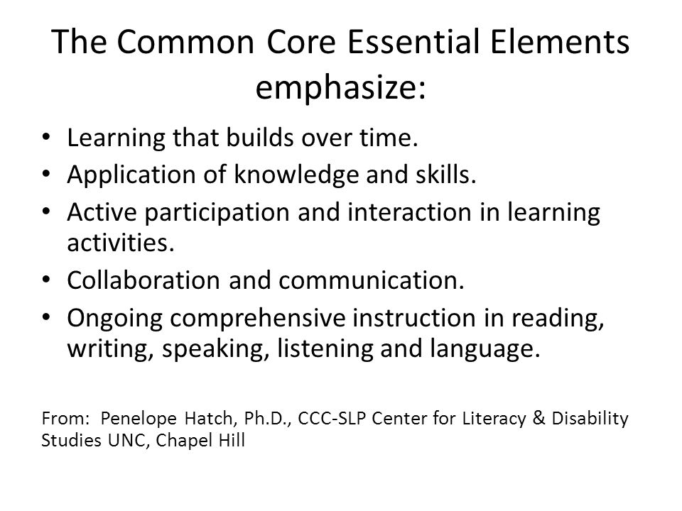 The Common Core Essential Elements emphasize: