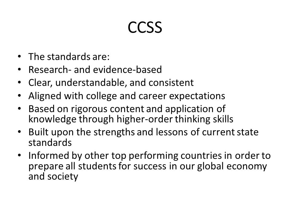 CCSS The standards are: Research- and evidence-based
