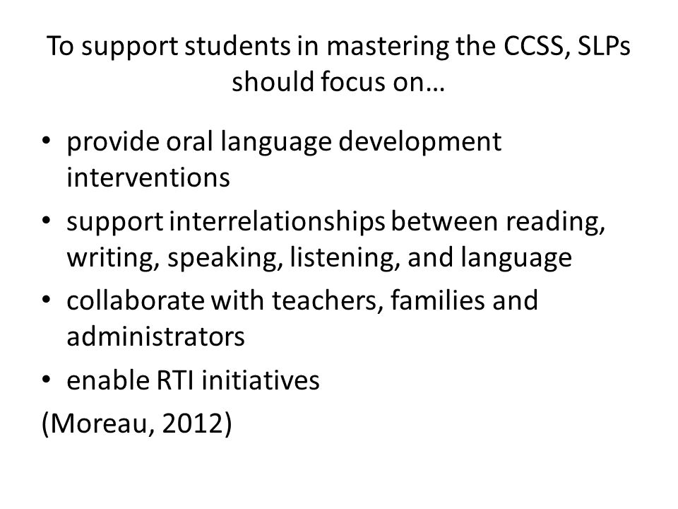 To support students in mastering the CCSS, SLPs should focus on…