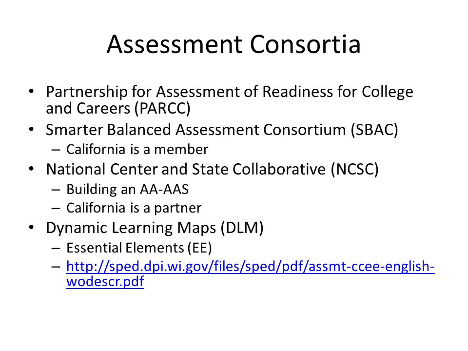 Assessment Consortia Partnership for Assessment of Readiness for College and Careers (PARCC) Smarter Balanced Assessment Consortium (SBAC)