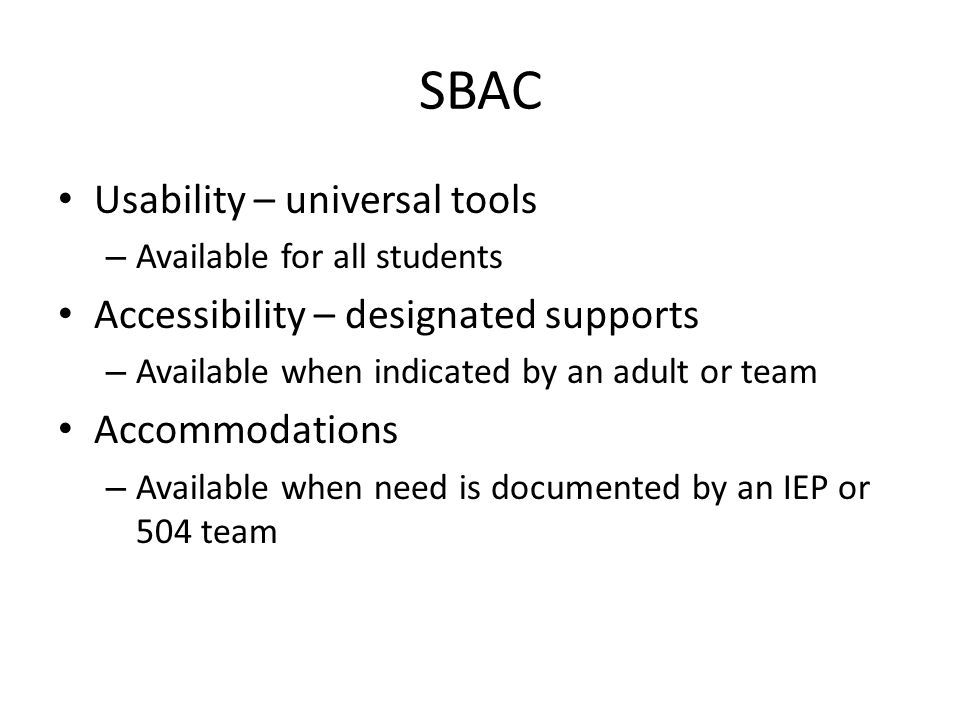 SBAC Usability – universal tools Accessibility – designated supports