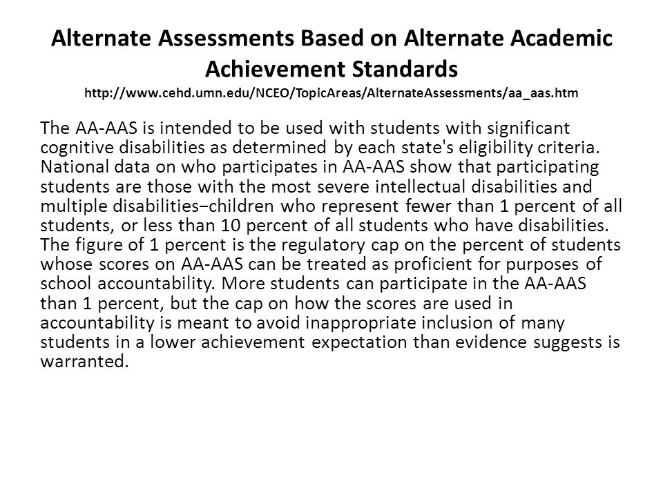 Alternate Assessments Based on Alternate Academic Achievement Standards http://www.cehd.umn.edu/NCEO/TopicAreas/AlternateAssessments/aa_aas.htm