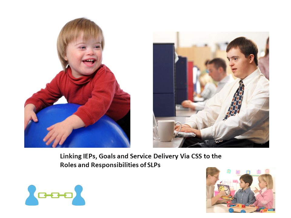 Linking IEPs, Goals and Service Delivery Via CSS to the Roles and Responsibilities of SLPs